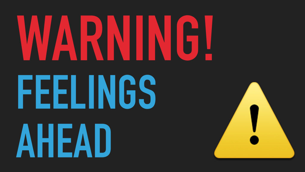 FEELINGS WARNING! AHEAD ⚠