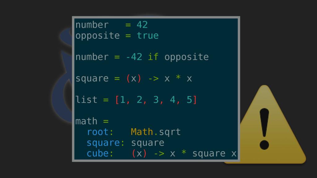⚠ number = 42 opposite = true number = -42 if o...
