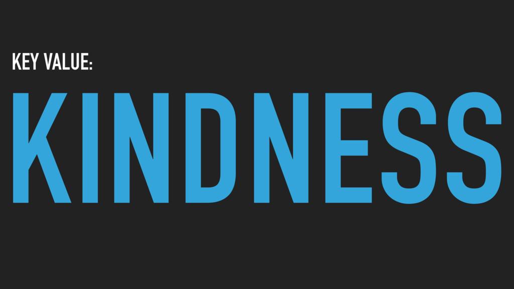 KINDNESS KEY VALUE: