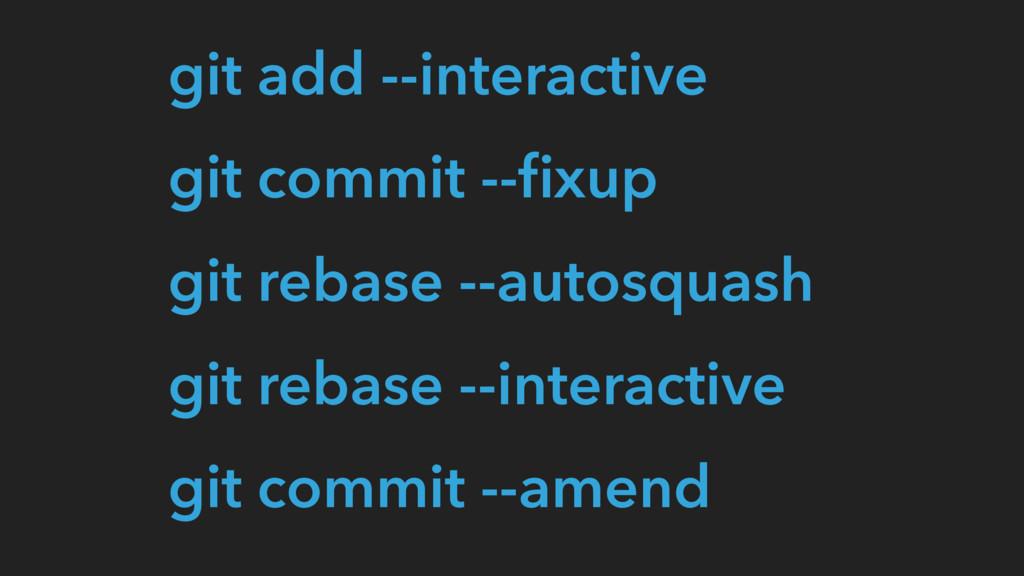 git commit --fixup git rebase --interactive git ...