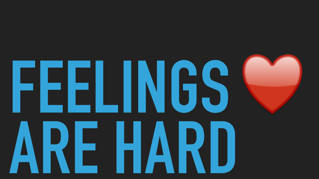 FEELINGS♥ ARE HARD