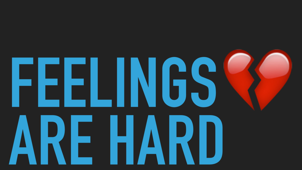 FEELINGS ARE HARD