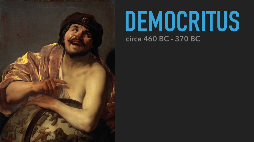 circa 460 BC - 370 BC DEMOCRITUS