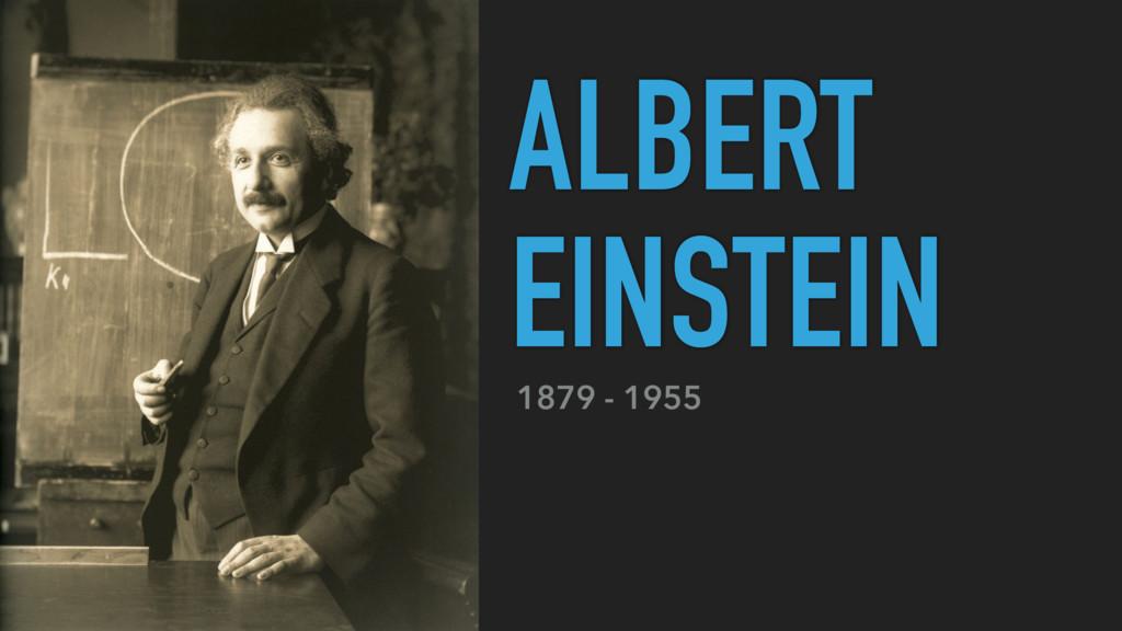 1879 - 1955 ALBERT EINSTEIN