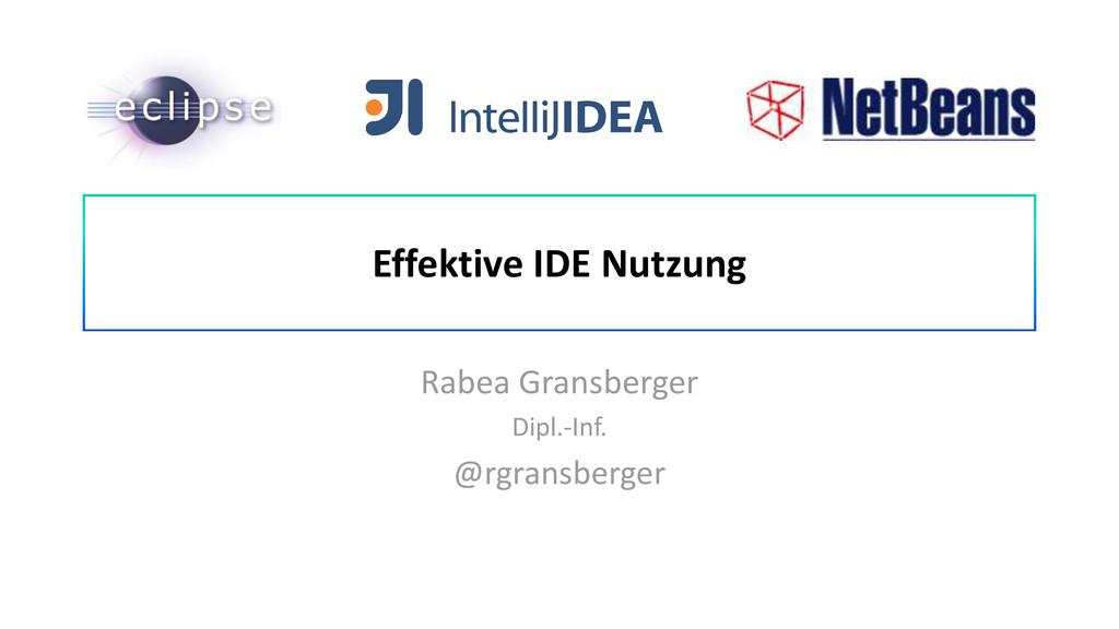 Effektive IDE Nutzung Rabea Gransberger Dipl.-I...