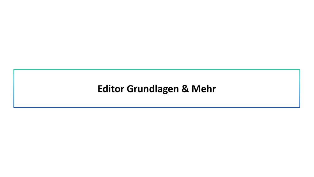 Editor Grundlagen & Mehr