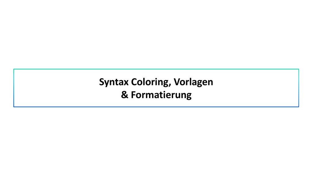 Syntax Coloring, Vorlagen & Formatierung