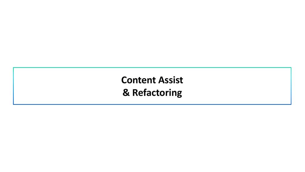 Content Assist & Refactoring