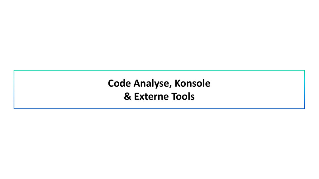 Code Analyse, Konsole & Externe Tools