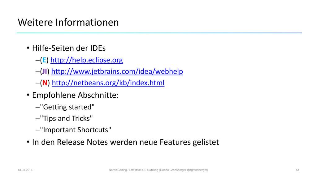 Weitere Informationen • Hilfe-Seiten der IDEs ...