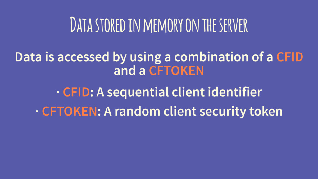 Data stored in memory on the server Data is acc...
