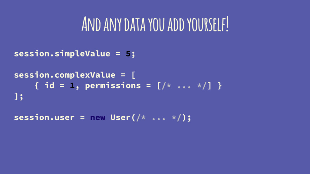 And any data you add yourself! session.simpleVa...