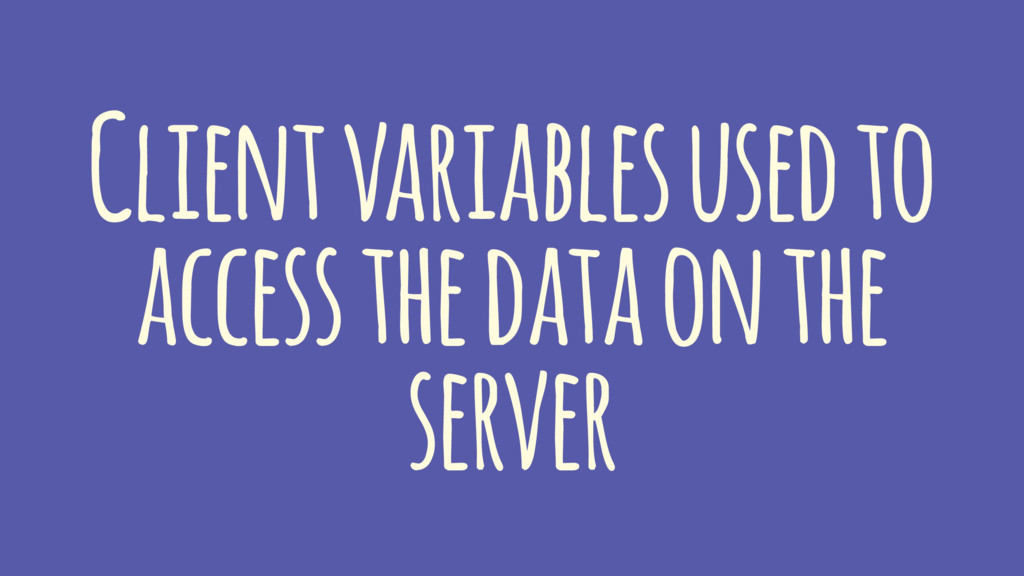 Client variables used to access the data on the...