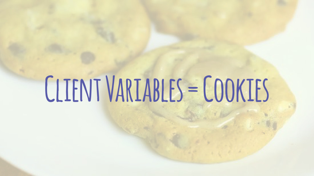 Client Variables = Cookies