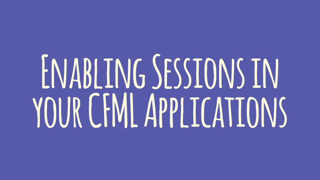 Enabling Sessions in your CFML Applications