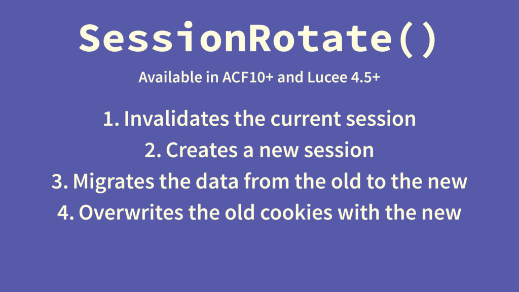SessionRotate() Available in ACF10+ and Lucee 4...