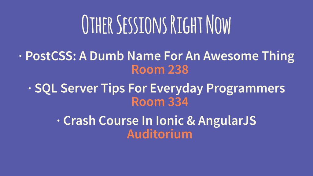 Other Sessions Right Now · PostCSS: A Dumb Name...