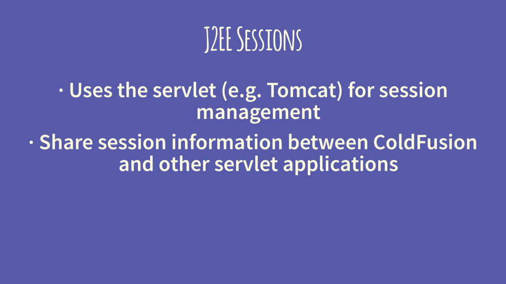 J2EE Sessions · Uses the servlet (e.g. Tomcat) ...