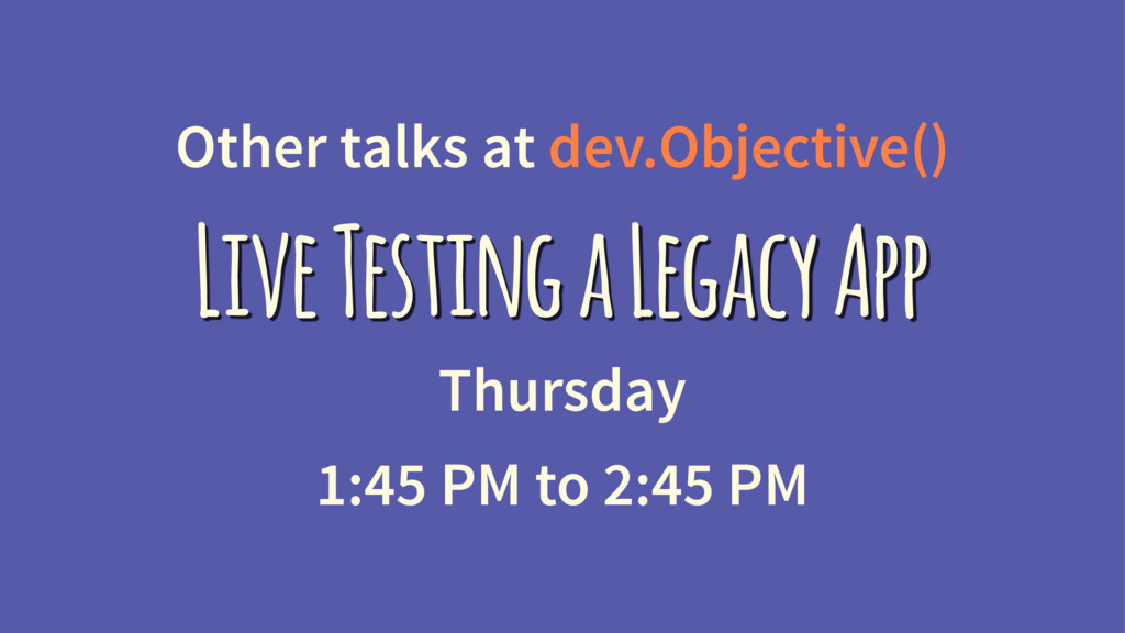 Other talks at dev.Objective() Live Testing a L...
