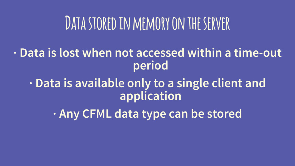 Data stored in memory on the server · Data is l...