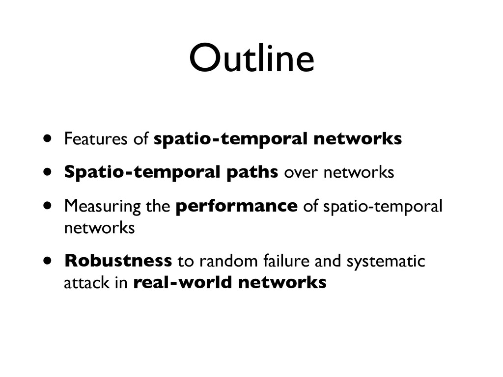 Outline • Features of spatio-temporal networks ...