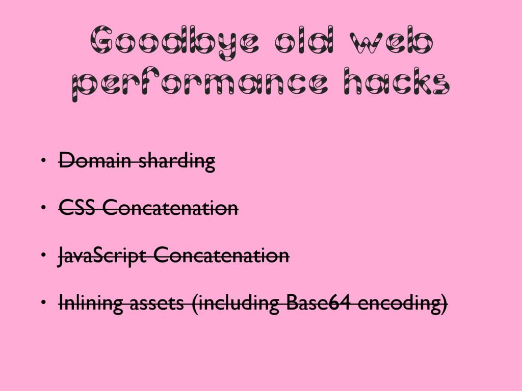 Goodbye old web performance hacks • Domain shar...