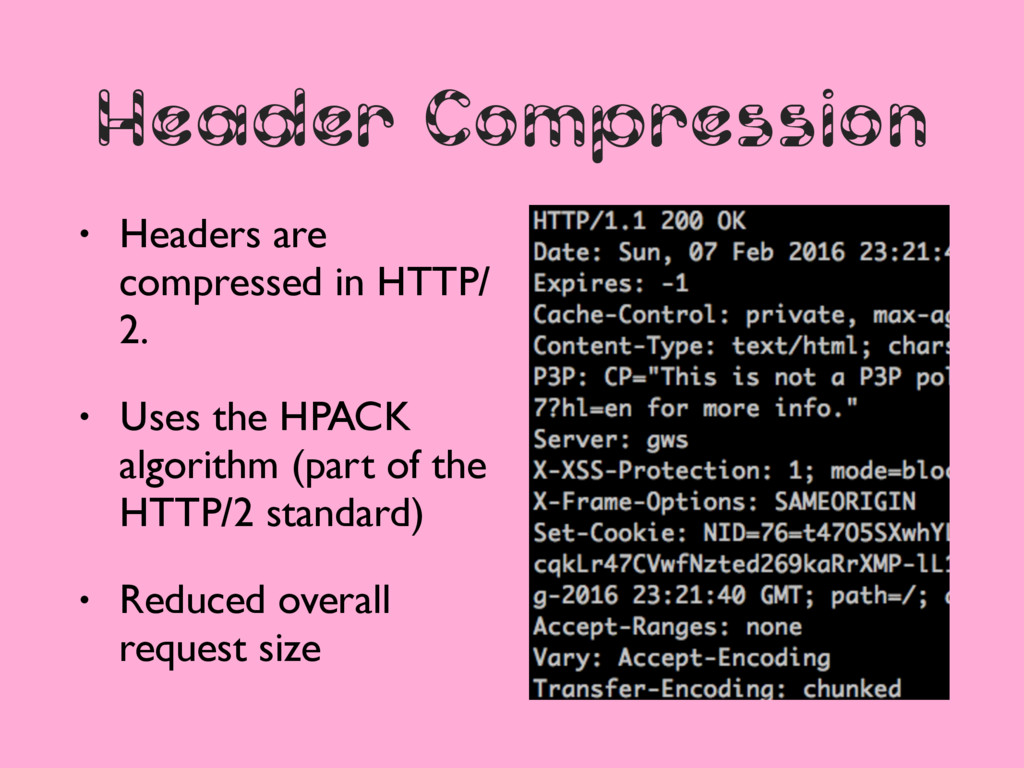 Header Compression • Headers are compressed in ...