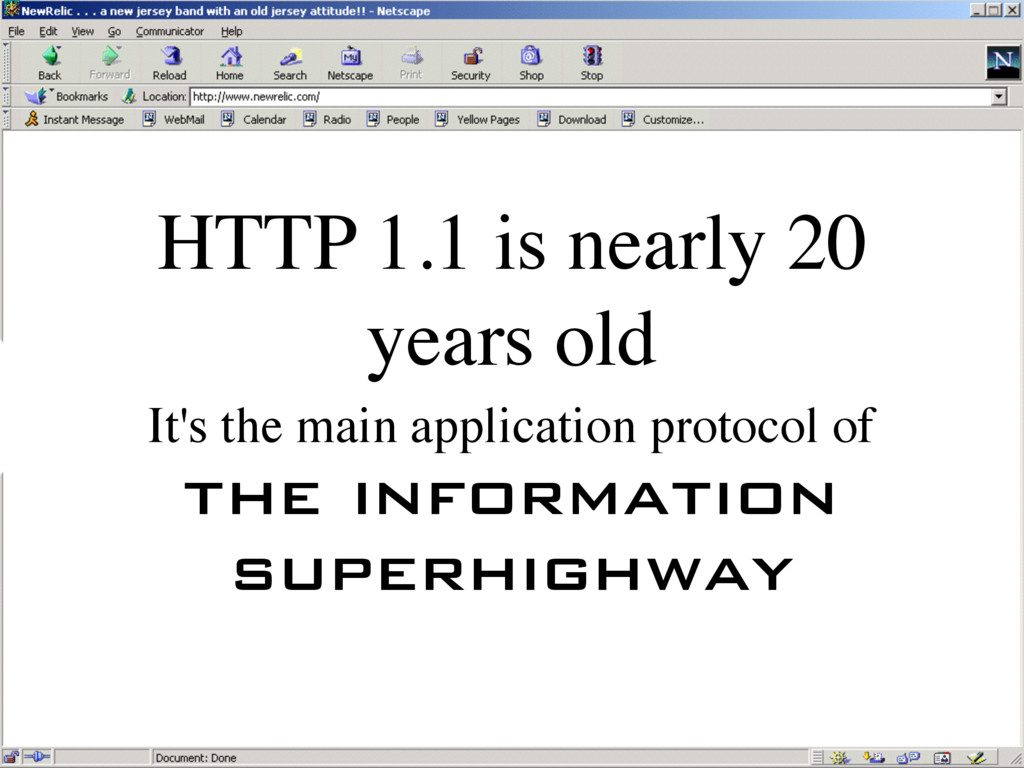 HTTP 1.1 is nearly 20 years old It's the main a...