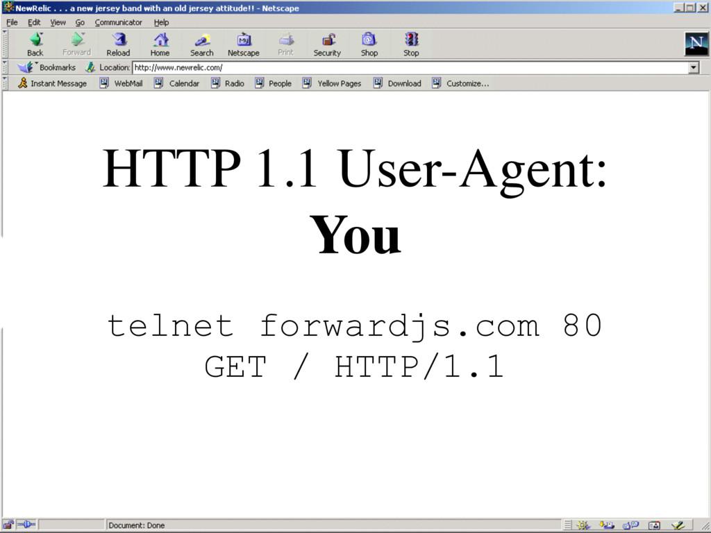 HTTP 1.1 User-Agent: You telnet forwardjs.com 8...