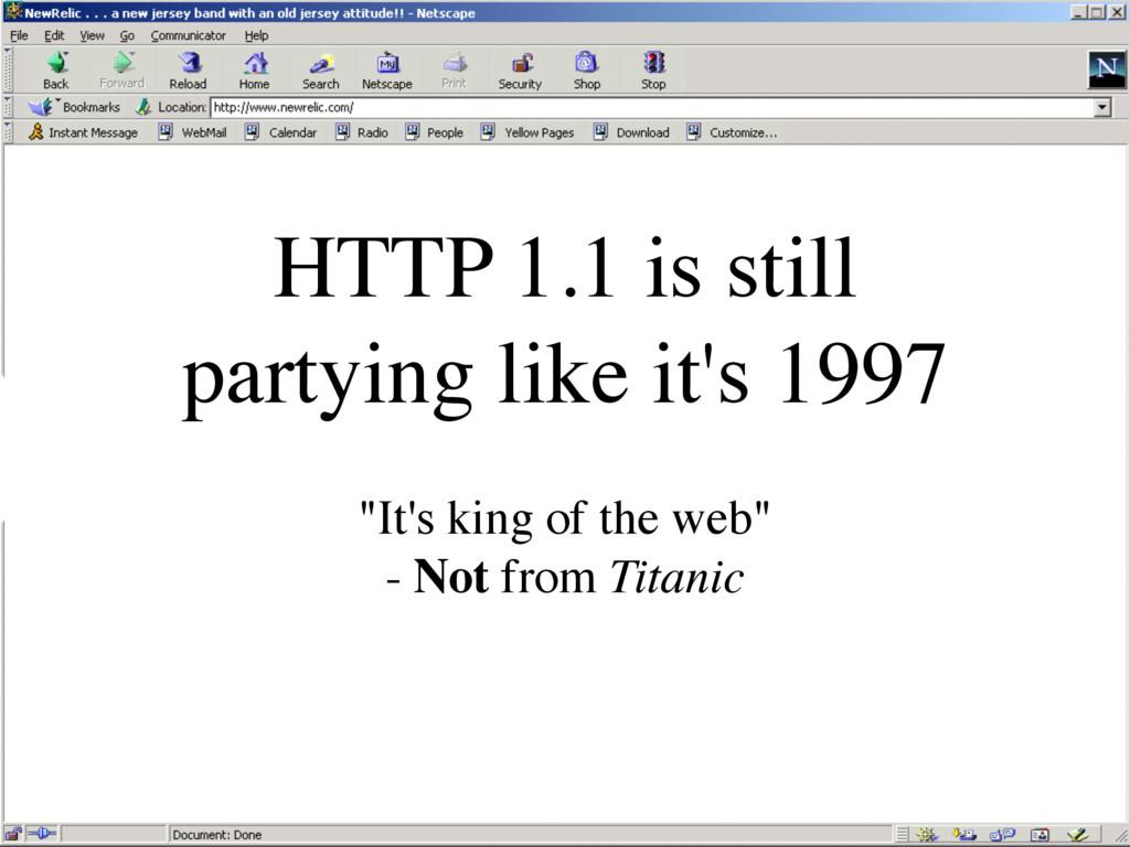 """HTTP 1.1 is still partying like it's 1997 """"It's..."""