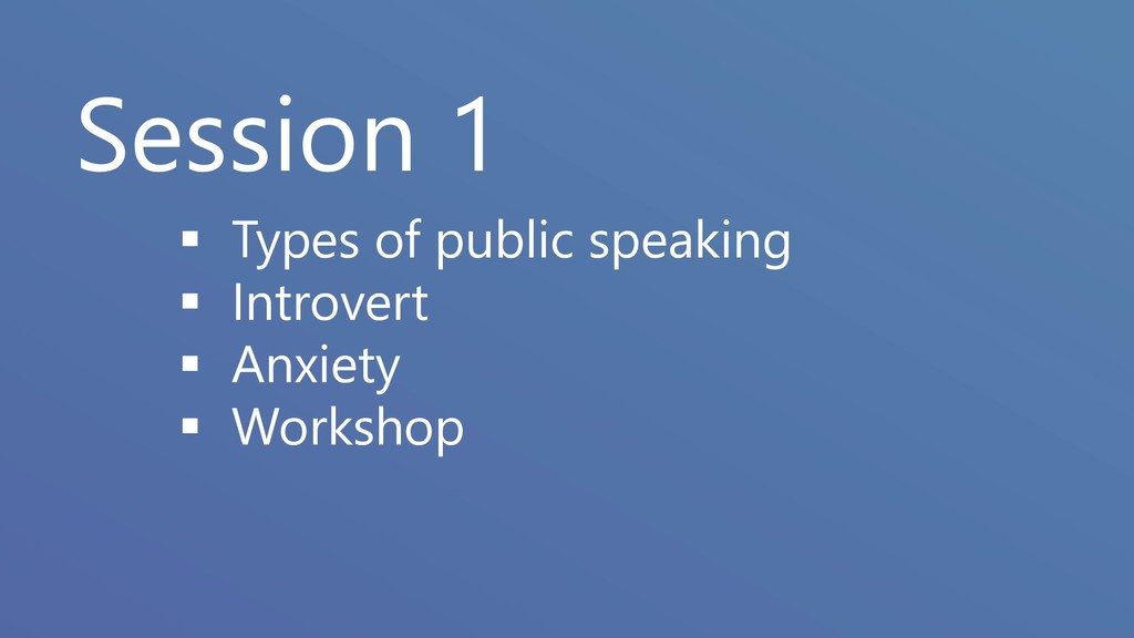 Session 1 ▪ Types of public speaking ▪ Introver...