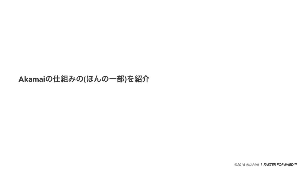 ©2018 AKAMAI   FASTER FORWARDTM AkamaiͷΈͷ(΄Μͷ...