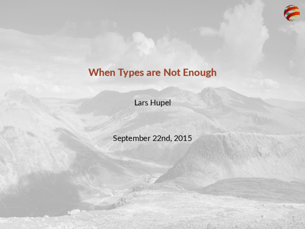 When Types are Not Enough Lars Hupel September ...