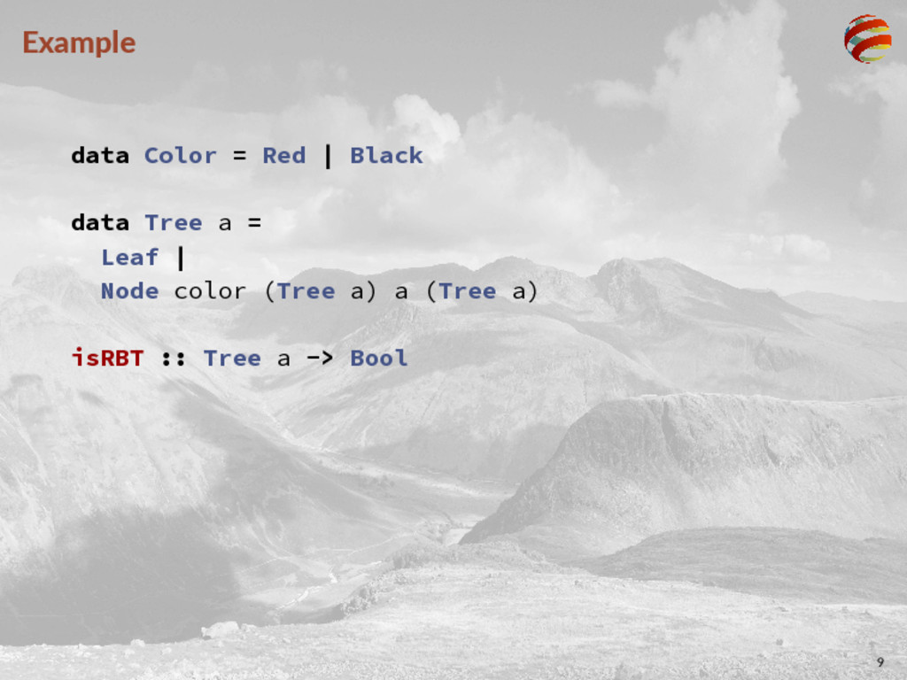 Example data Color = Red | Black data Tree a = ...