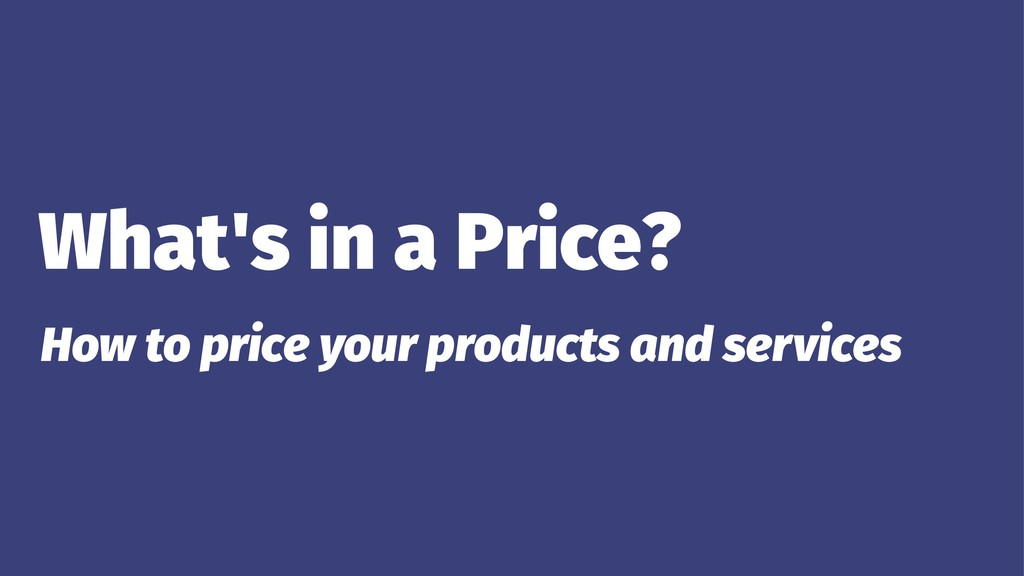 What's in a Price? How to price your products a...