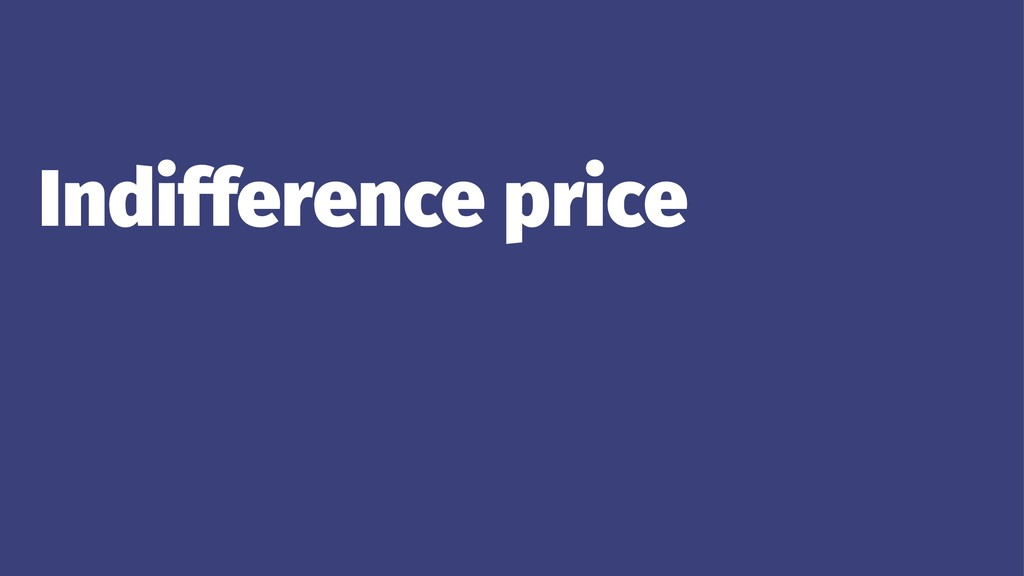 Indifference price ... ...