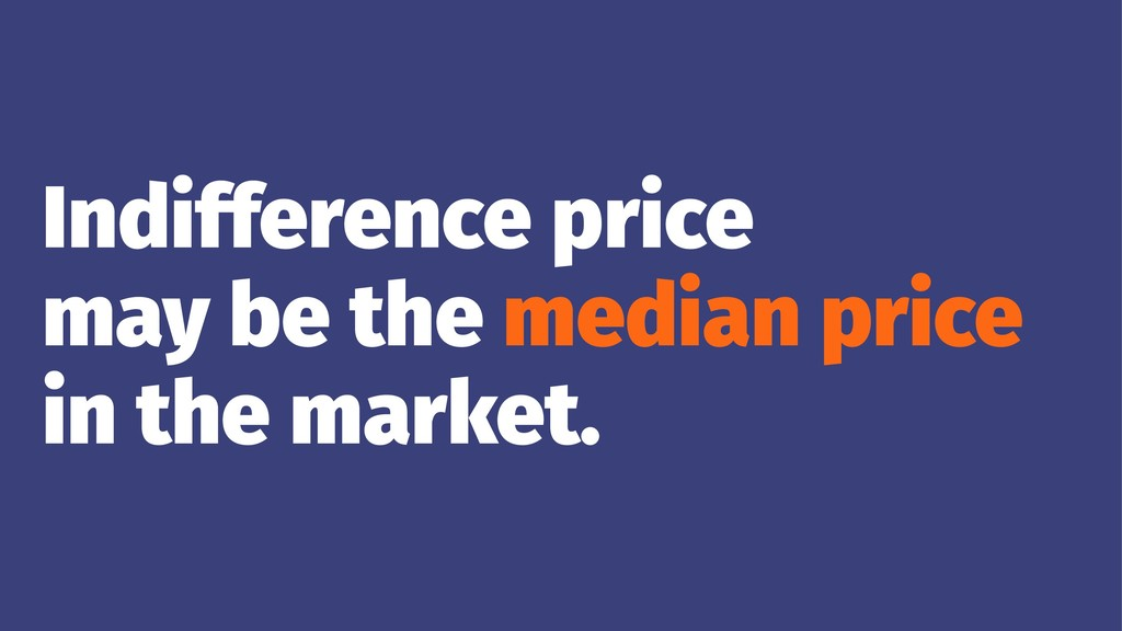 Indifference price may be the median price in t...