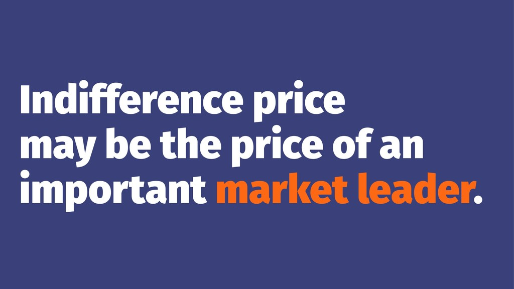 Indifference price may be the price of an impor...