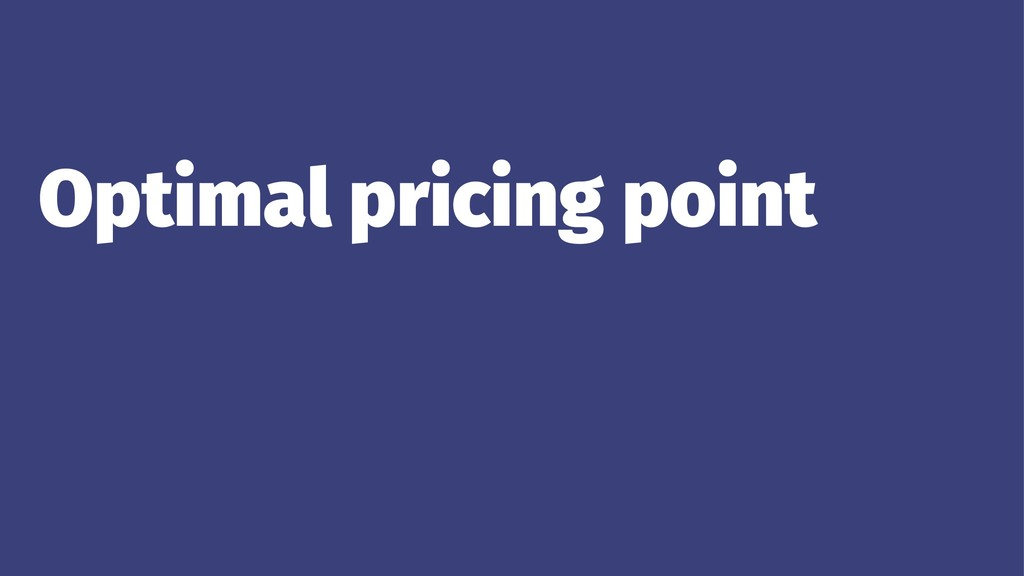 Optimal pricing point ... ...