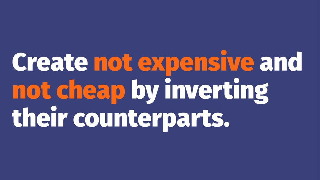 Create not expensive and not cheap by inverting...
