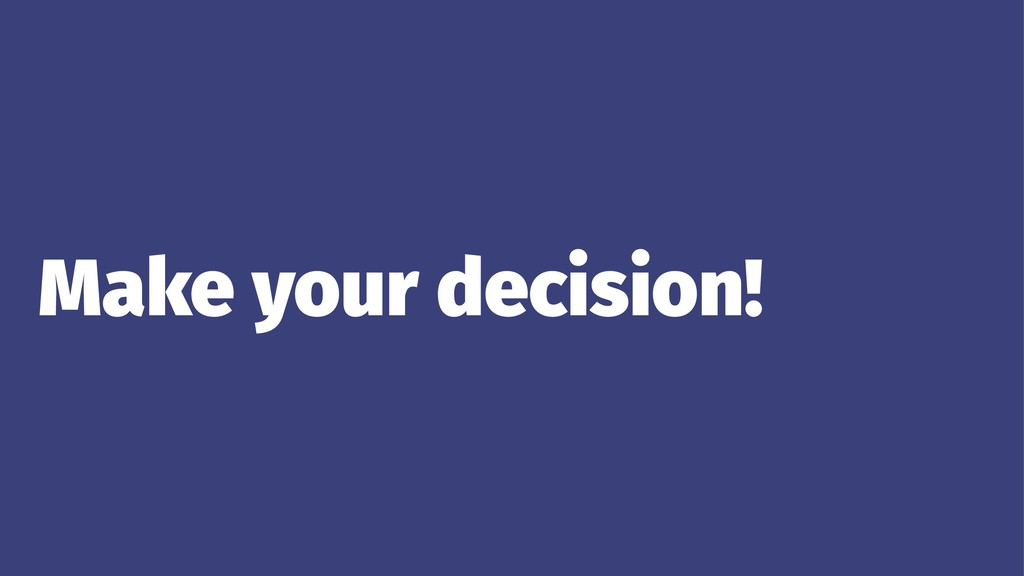 Make your decision!