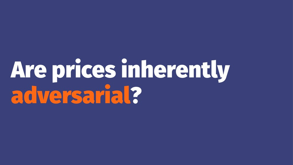 Are prices inherently adversarial?