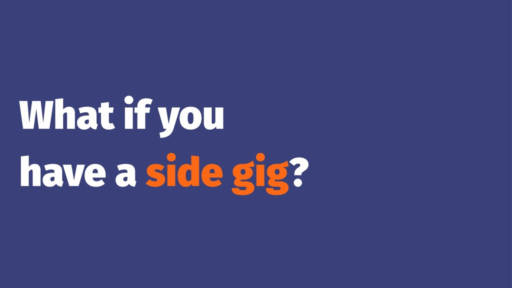 What if you have a side gig?
