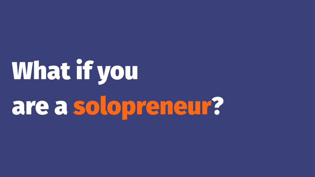 What if you are a solopreneur?