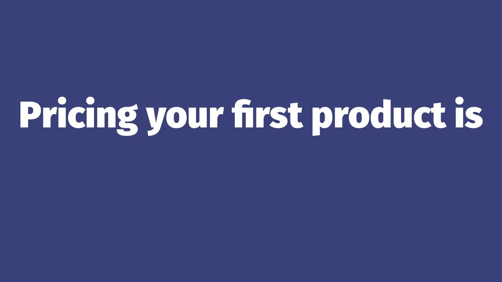 Pricing your first product is ...