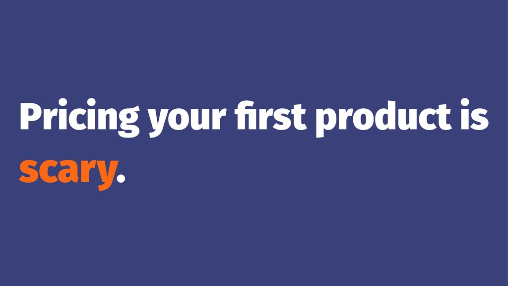Pricing your first product is scary.
