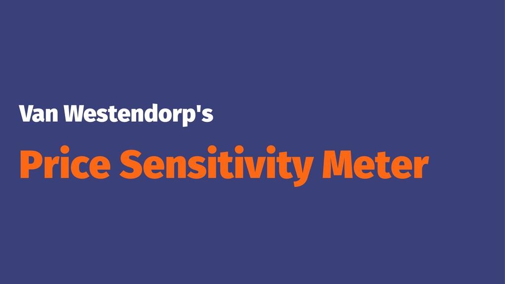 Van Westendorp's Price Sensitivity Meter