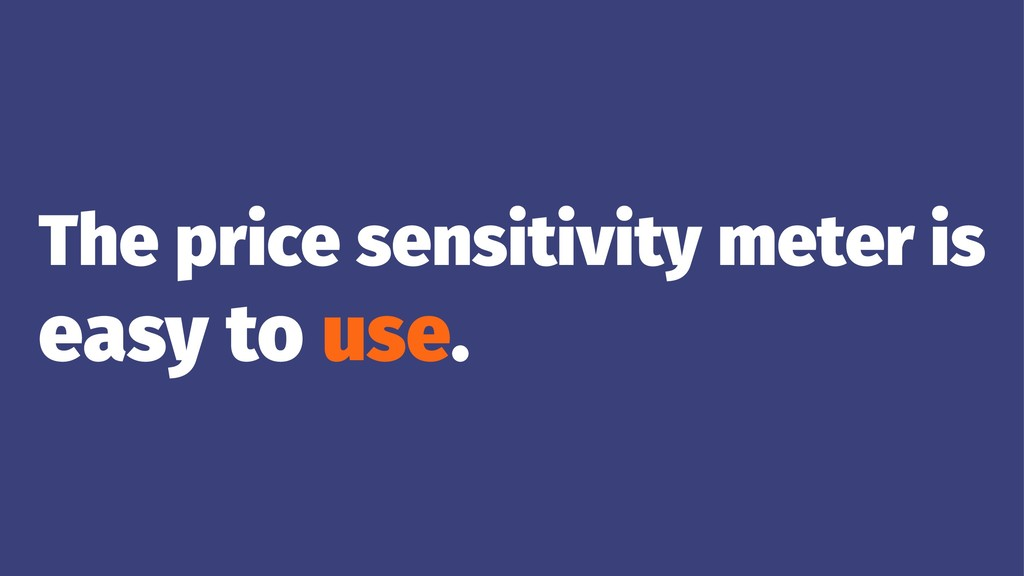 The price sensitivity meter is easy to use.