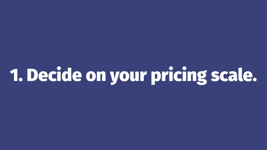 1. Decide on your pricing scale.