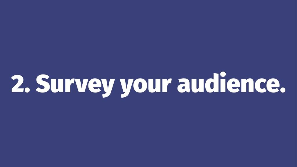 2. Survey your audience.
